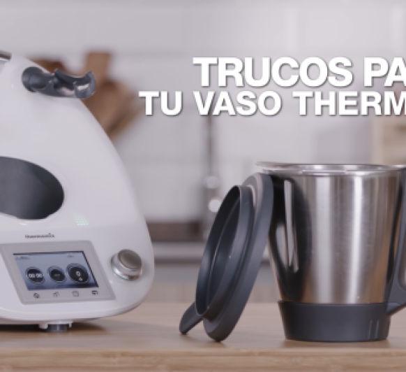 TRUCOS PARA EL VASO CON Thermomix®